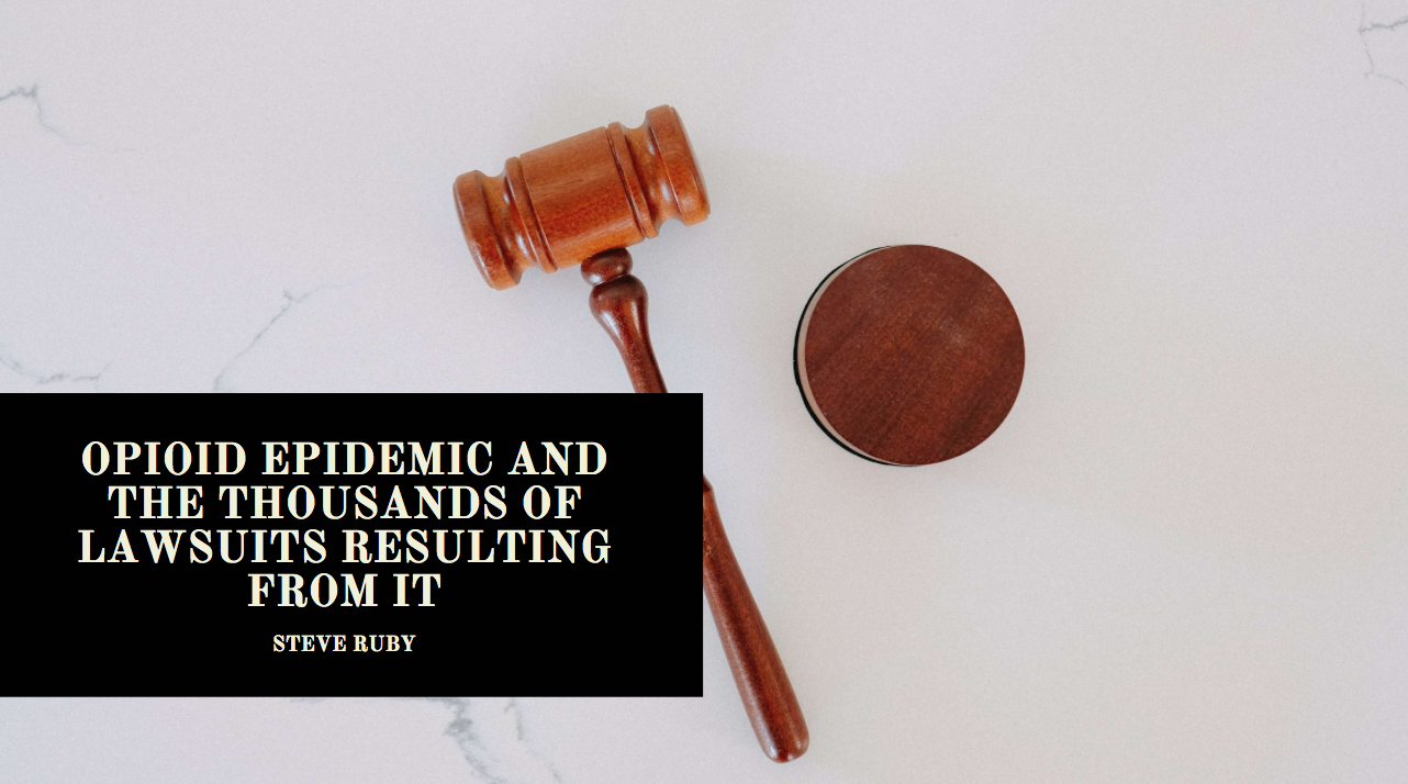 High-Profile Attorney Steve Ruby Discusses the Opioid Epidemic and the Thousands of Lawsuits Resulting From It